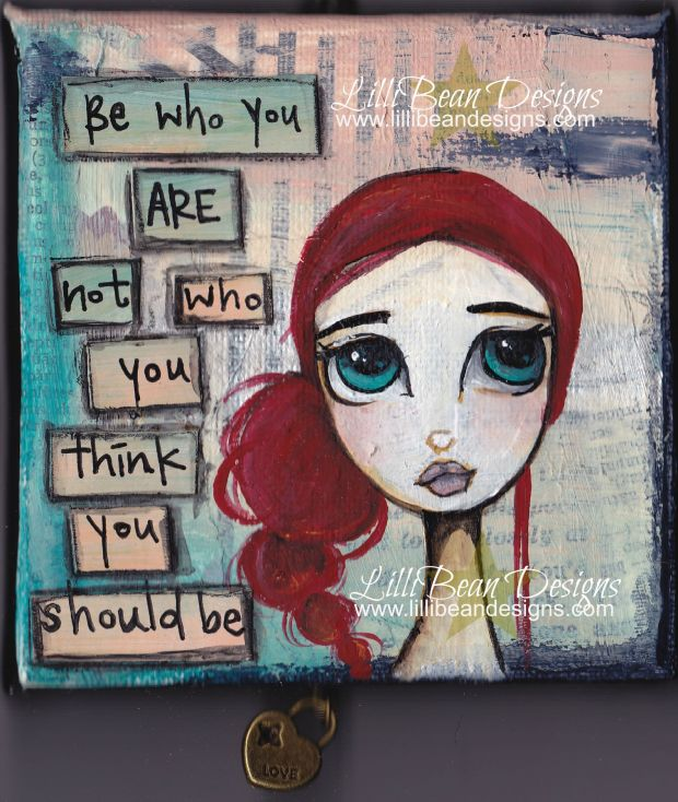 Be Who You Are - Not Who You Think You Should Be.